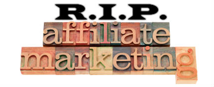 Affiliate Marketing is dead